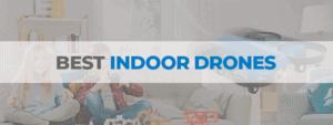 Best Indoor Drones 2020