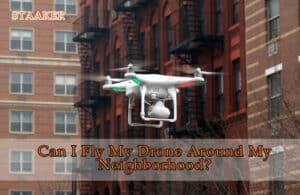 Can I Fly My Drone Around My Neighborhood