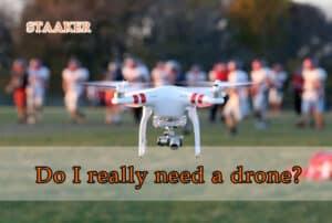 Why Do I Need A Drone