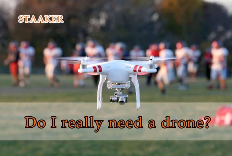 Do I really need a drone