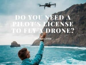 Do you need a Pilot's License to Fly a Drone