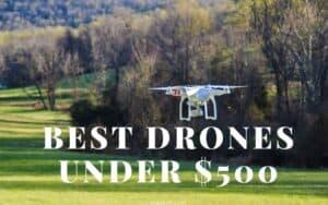 Best Drones Under 500 In 2021