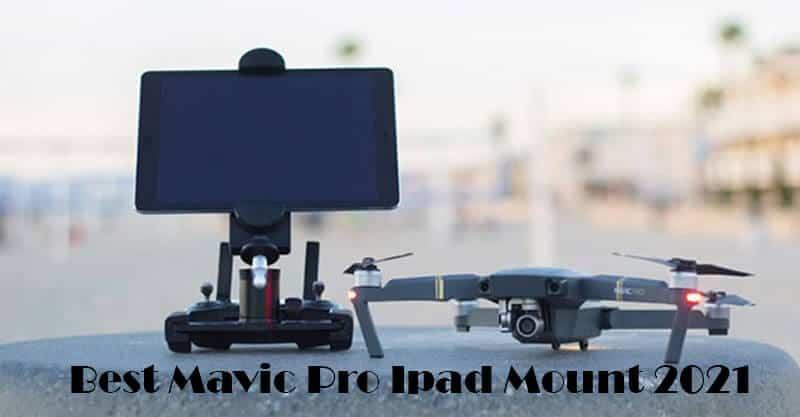 Best Mavic Pro Ipad Mount 2021
