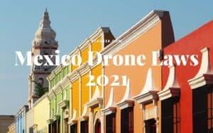 Mexico Drone Laws 2021