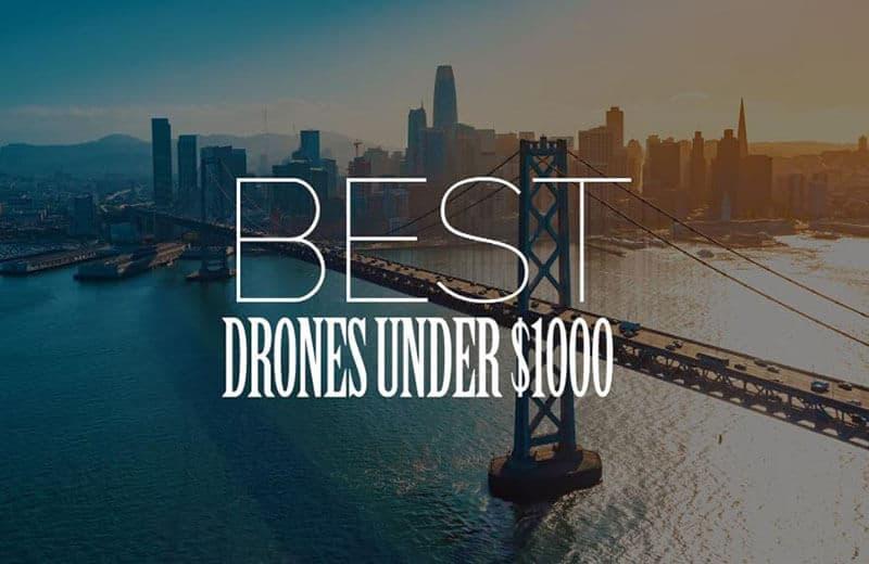 Top Rated Best Drones Under $1000